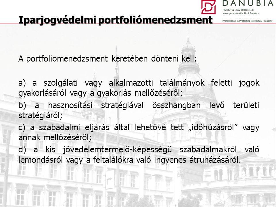 """A portfoliomenedzsment keretében dönteni kell: a) a szolgálati vagy alkalmazotti találmányok feletti jogok gyakorlásáról vagy a gyakorlás mellőzéséről; b) a hasznosítási stratégiával összhangban levő területi stratégiáról; c) a szabadalmi eljárás által lehetővé tett """"időhúzásról vagy annak mellőzéséről; d) a kis jövedelemtermelő-képességű szabadalmakról való lemondásról vagy a feltalálókra való ingyenes átruházásáról."""