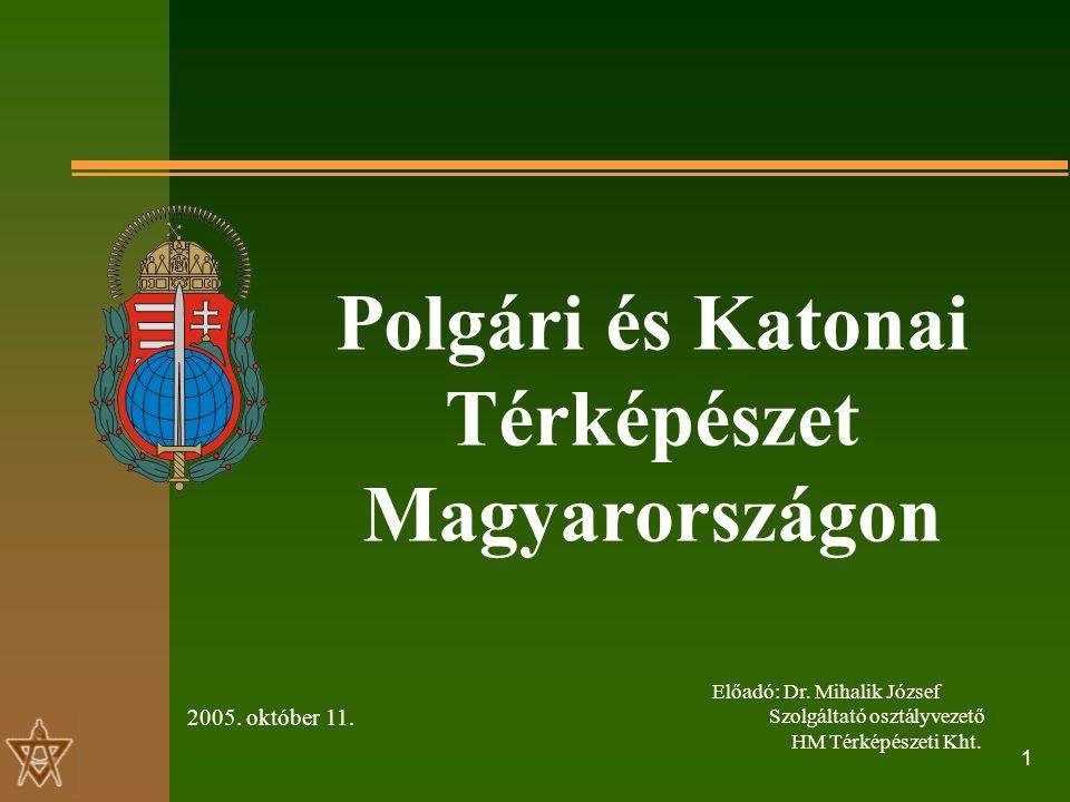 1 Előadó: Dr. Mihalik József Szolgáltató osztályvezető HM Térképészeti Kht.