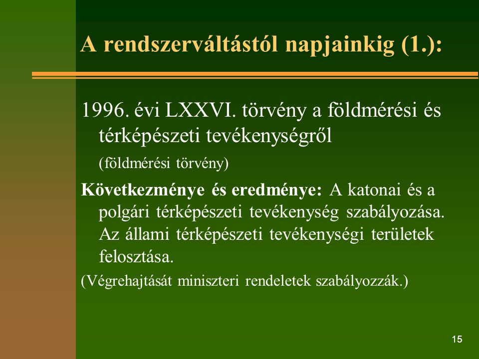 15 A rendszerváltástól napjainkig (1.): 1996. évi LXXVI.