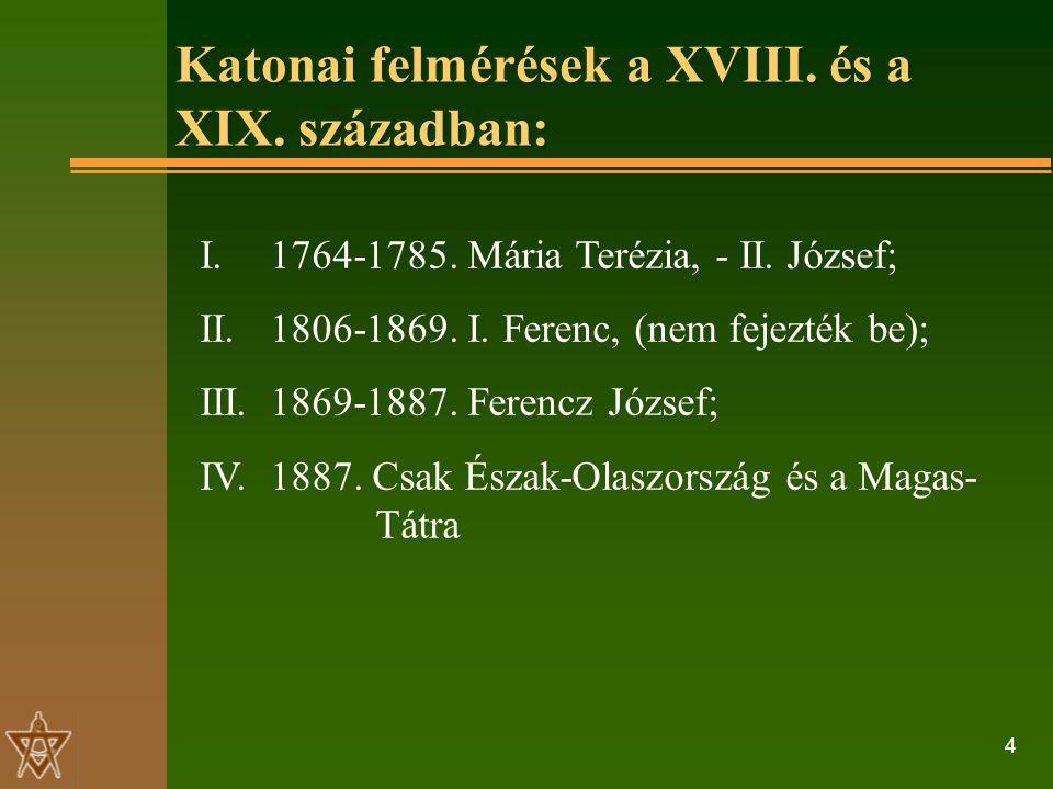 4 Katonai felmérések a XVIII. és a XIX. században: I.1764-1785.