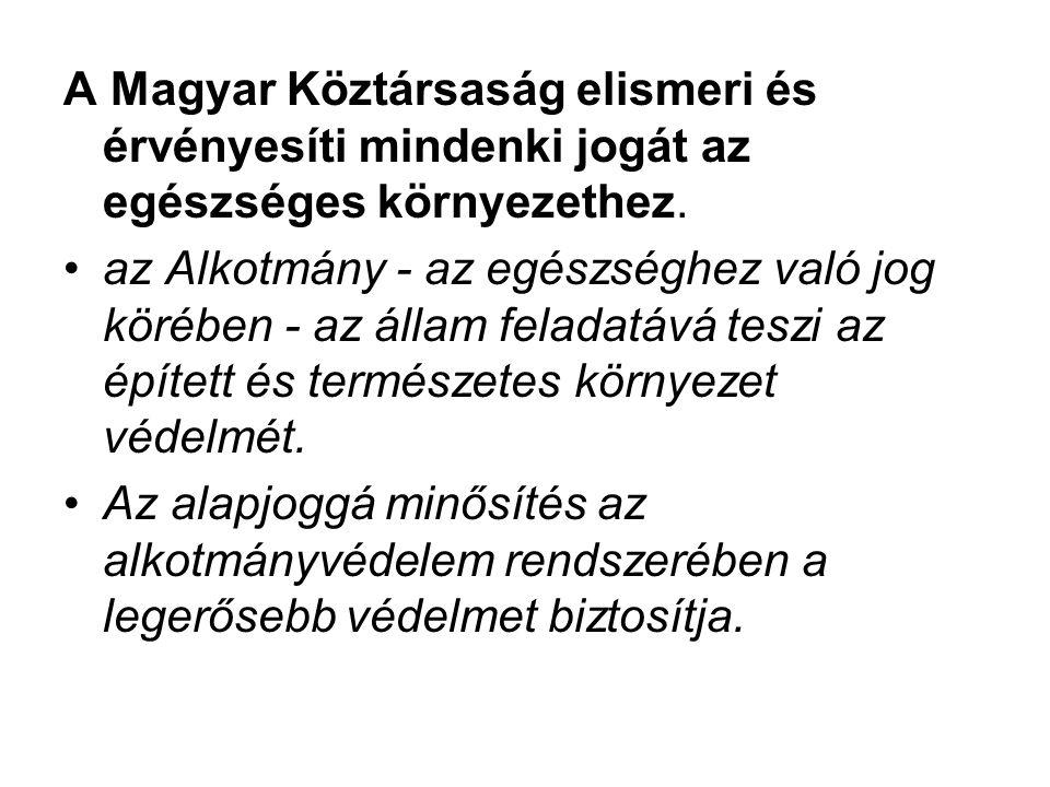 A Magyar Köztársaság elismeri és érvényesíti mindenki jogát az egészséges környezethez.