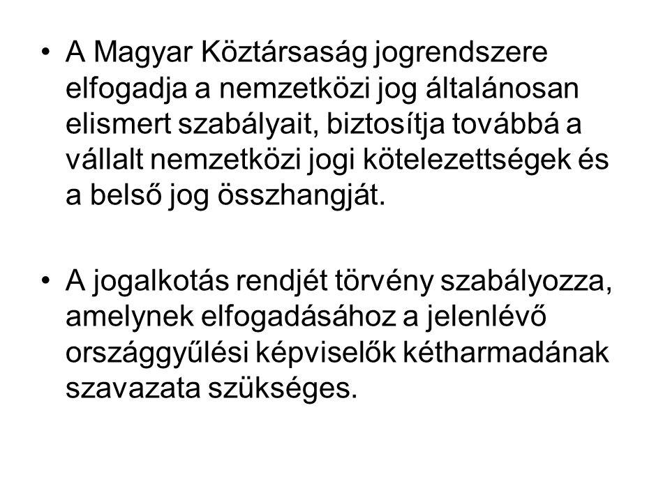 A Magyar Köztársaság jogrendszere elfogadja a nemzetközi jog általánosan elismert szabályait, biztosítja továbbá a vállalt nemzetközi jogi kötelezettségek és a belső jog összhangját.