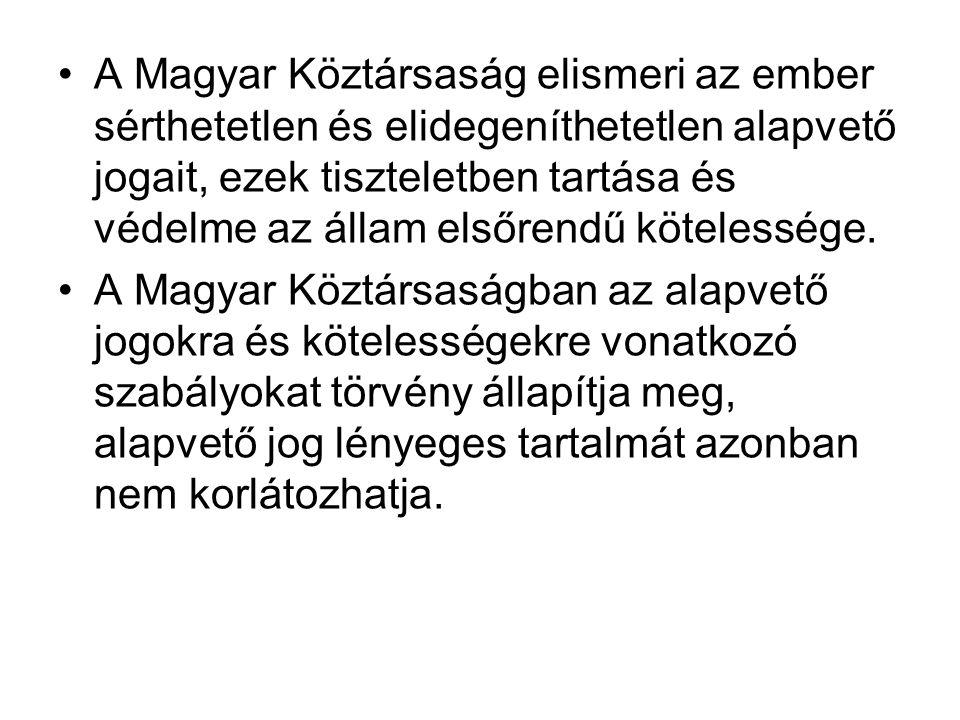 A Magyar Köztársaság elismeri az ember sérthetetlen és elidegeníthetetlen alapvető jogait, ezek tiszteletben tartása és védelme az állam elsőrendű kötelessége.