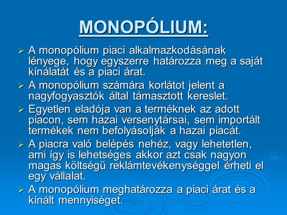 MONOPÓLIUM:  A monopólium piaci alkalmazkodásának lényege, hogy egyszerre határozza meg a saját kínálatát és a piaci árat.