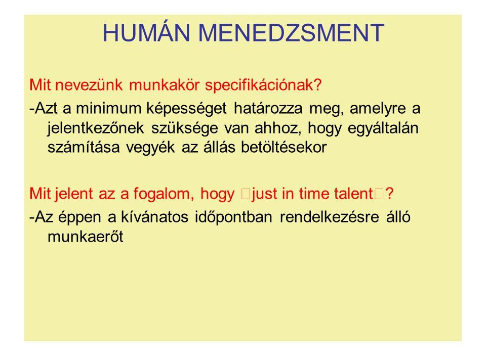 HUMÁN MENEDZSMENT Mit nevezünk munkakör specifikációnak? -Azt a minimum képességet határozza meg, amelyre a jelentkezőnek szüksége van ahhoz, hogy egy