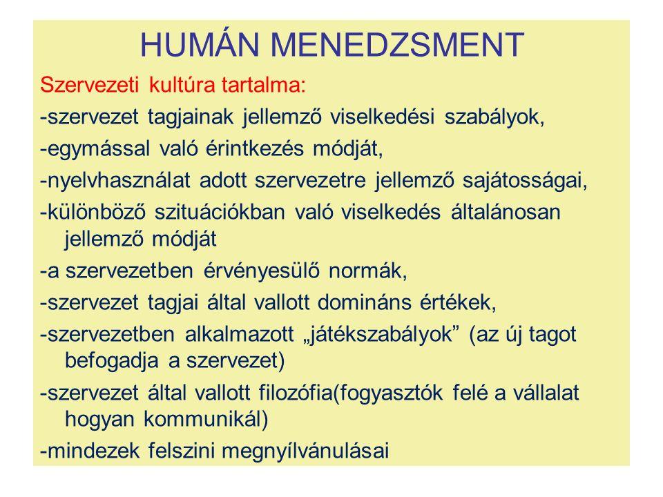 HUMÁN MENEDZSMENT Szervezeti kultúra tartalma: -szervezet tagjainak jellemző viselkedési szabályok, -egymással való érintkezés módját, -nyelvhasználat