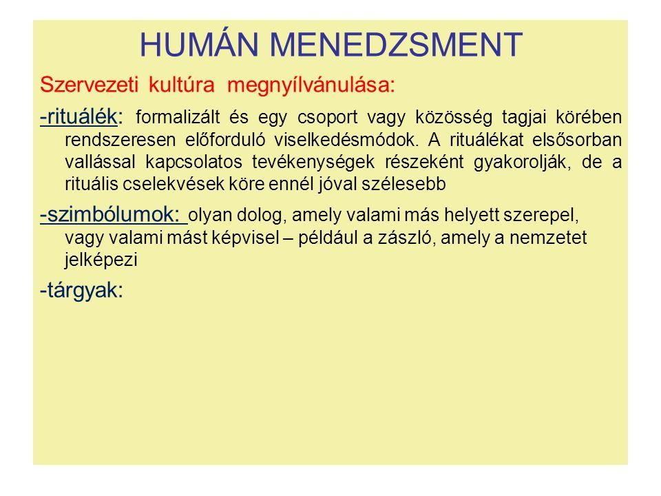 HUMÁN MENEDZSMENT Szervezeti kultúra megnyílvánulása: -rituálék: formalizált és egy csoport vagy közösség tagjai körében rendszeresen előforduló visel