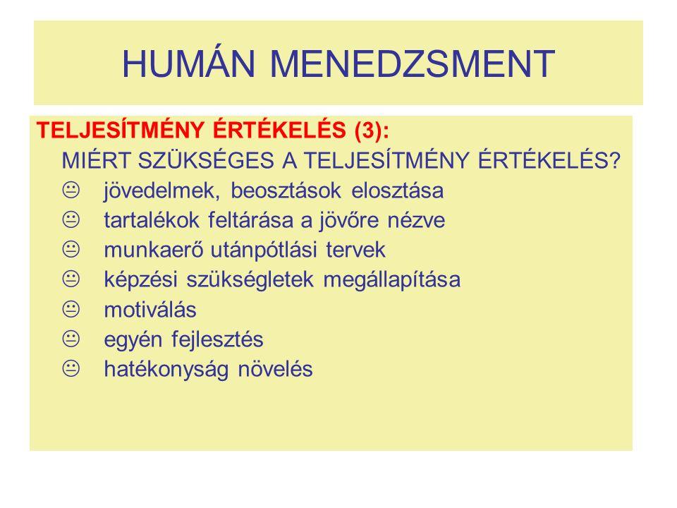 HUMÁN MENEDZSMENT TELJESÍTMÉNY ÉRTÉKELÉS (3): MIÉRT SZÜKSÉGES A TELJESÍTMÉNY ÉRTÉKELÉS.