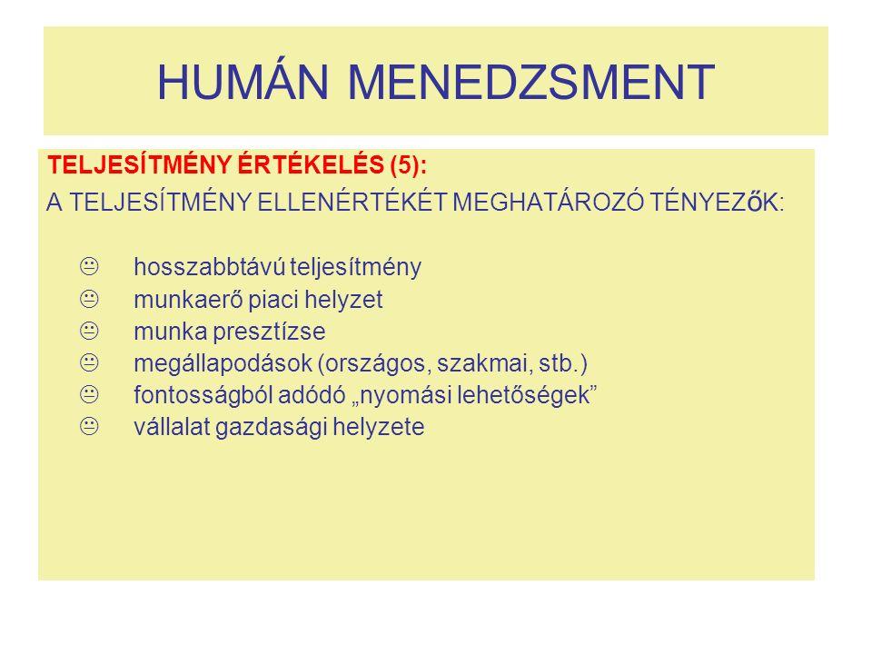 HUMÁN MENEDZSMENT TELJESÍTMÉNY ÉRTÉKELÉS (5): A TELJESÍTMÉNY ELLENÉRTÉKÉT MEGHATÁROZÓ TÉNYEZ ő K:  hosszabbtávú teljesítmény  munkaerő piaci helyzet
