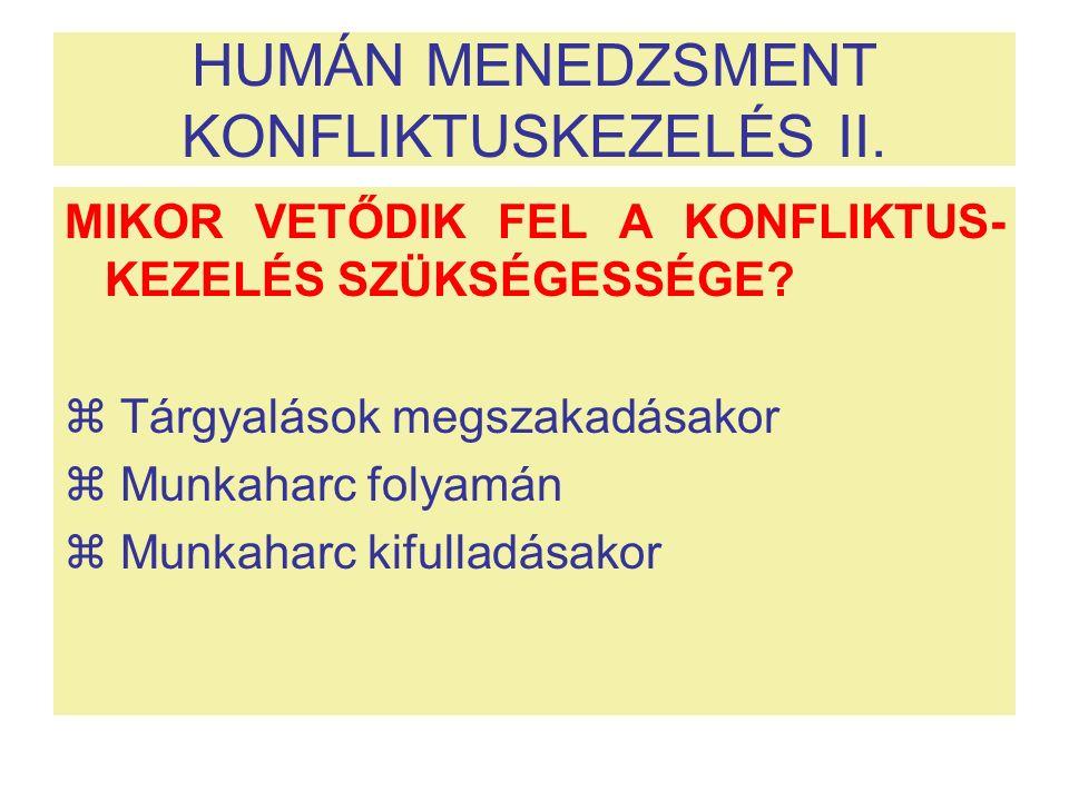 HUMÁN MENEDZSMENT KONFLIKTUSKEZELÉS II. MIKOR VETŐDIK FEL A KONFLIKTUS- KEZELÉS SZÜKSÉGESSÉGE?  Tárgyalások megszakadásakor  Munkaharc folyamán  Mu