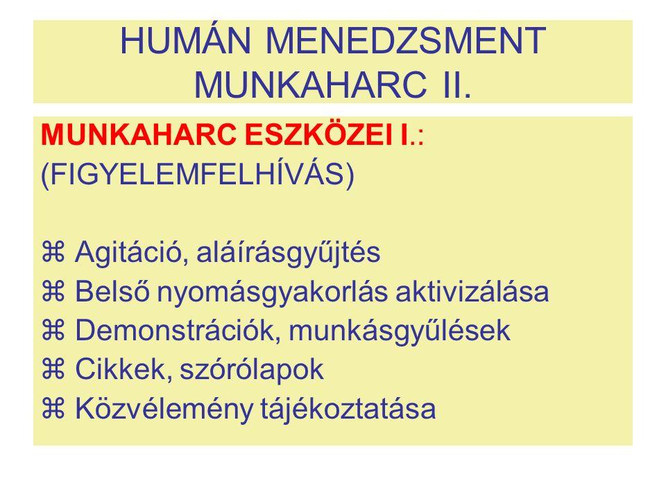 HUMÁN MENEDZSMENT MUNKAHARC II. MUNKAHARC ESZKÖZEI I.: (FIGYELEMFELHÍVÁS)  Agitáció, aláírásgyűjtés  Belső nyomásgyakorlás aktivizálása  Demonstrác