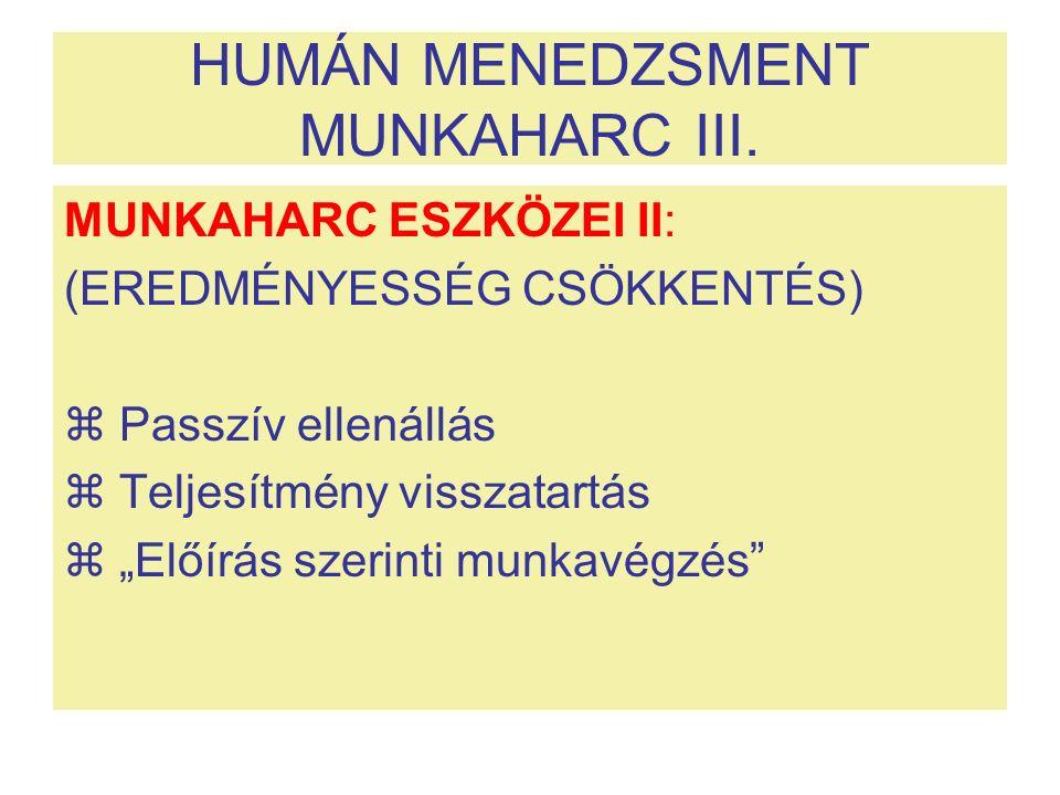 """HUMÁN MENEDZSMENT MUNKAHARC III. MUNKAHARC ESZKÖZEI II: (EREDMÉNYESSÉG CSÖKKENTÉS)  Passzív ellenállás  Teljesítmény visszatartás  """"Előírás szerint"""