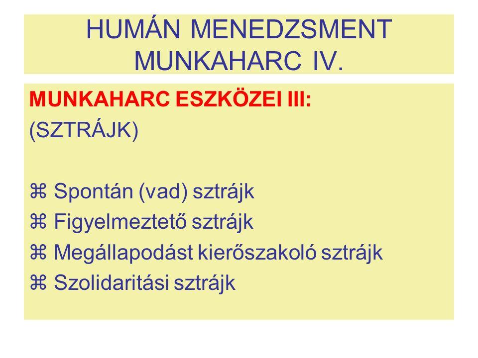 HUMÁN MENEDZSMENT MUNKAHARC IV. MUNKAHARC ESZKÖZEI III: (SZTRÁJK)  Spontán (vad) sztrájk  Figyelmeztető sztrájk  Megállapodást kierőszakoló sztrájk