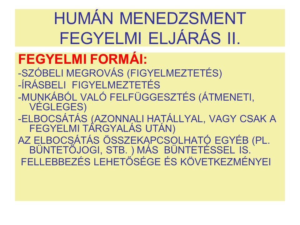 HUMÁN MENEDZSMENT FEGYELMI ELJÁRÁS II. FEGYELMI FORMÁI: -SZÓBELI MEGROVÁS (FIGYELMEZTETÉS) -ÍRÁSBELI FIGYELMEZTETÉS -MUNKÁBÓL VALÓ FELFÜGGESZTÉS (ÁTME