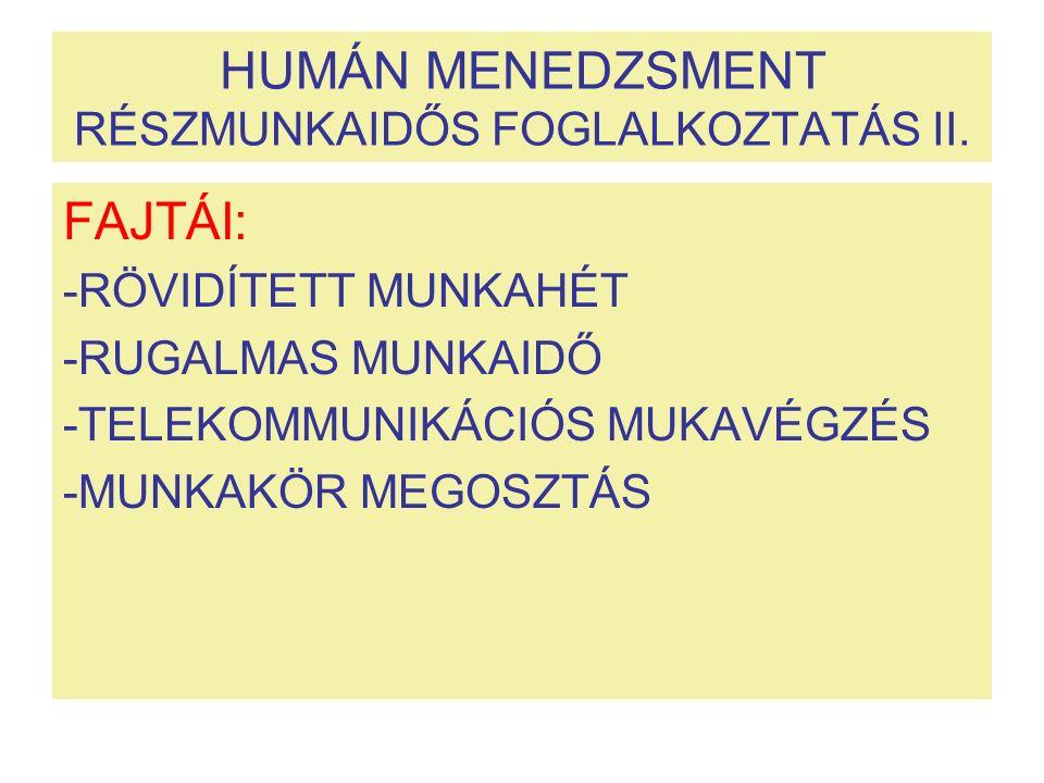 HUMÁN MENEDZSMENT RÉSZMUNKAIDŐS FOGLALKOZTATÁS II. FAJTÁI: -RÖVIDÍTETT MUNKAHÉT -RUGALMAS MUNKAIDŐ -TELEKOMMUNIKÁCIÓS MUKAVÉGZÉS -MUNKAKÖR MEGOSZTÁS