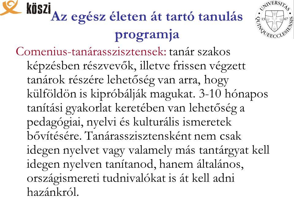 Az egész életen át tartó tanulás programja Comenius-tanárasszisztensek: tanár szakos képzésben részvevők, illetve frissen végzett tanárok részére lehe