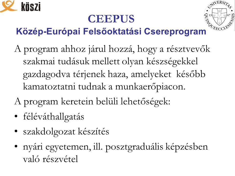 CEEPUS Közép-Európai Felsőoktatási Csereprogram A program ahhoz járul hozzá, hogy a résztvevők szakmai tudásuk mellett olyan készségekkel gazdagodva t