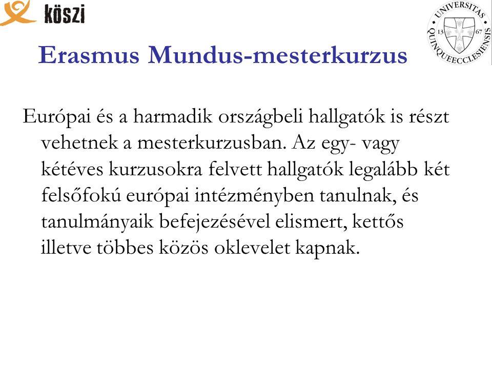 Erasmus Mundus-mesterkurzus Európai és a harmadik országbeli hallgatók is részt vehetnek a mesterkurzusban. Az egy- vagy kétéves kurzusokra felvett ha