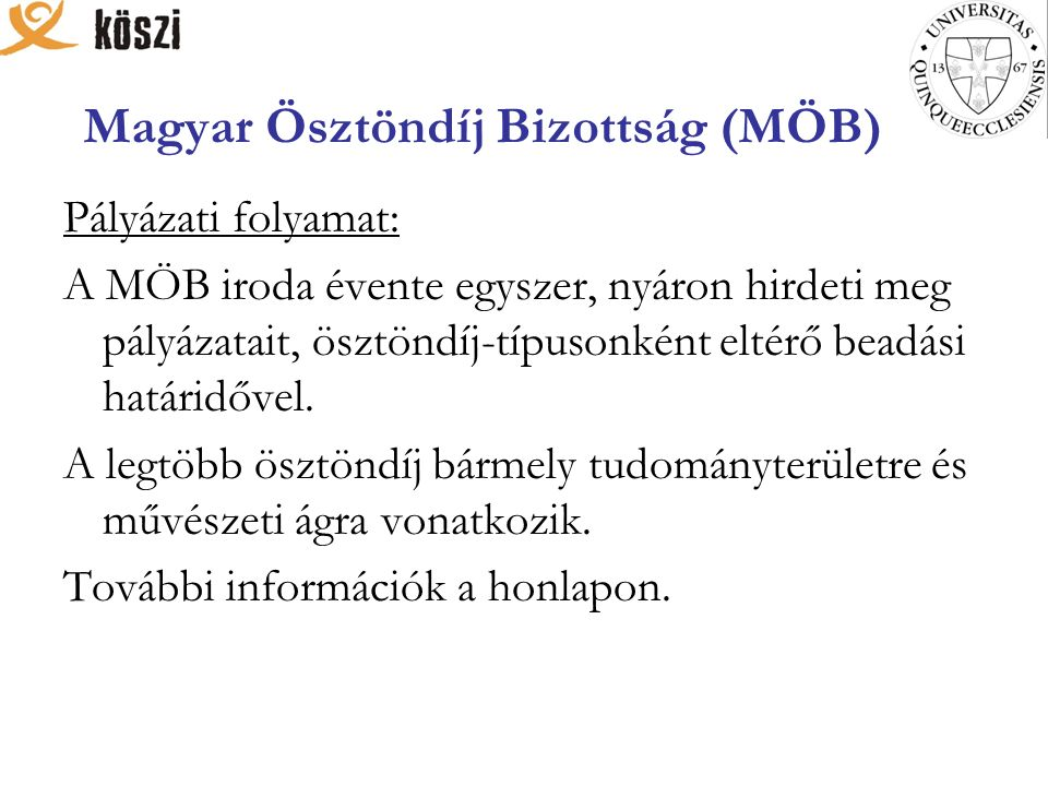 Magyar Ösztöndíj Bizottság (MÖB) Pályázati folyamat: A MÖB iroda évente egyszer, nyáron hirdeti meg pályázatait, ösztöndíj-típusonként eltérő beadási
