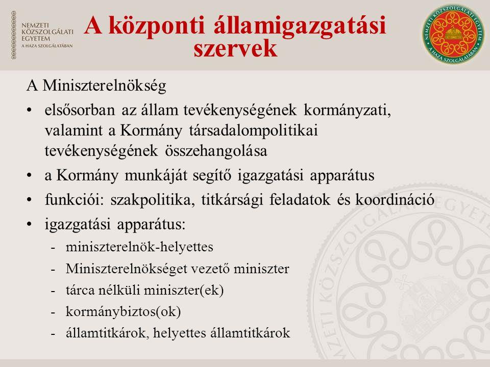 A Miniszterelnökség elsősorban az állam tevékenységének kormányzati, valamint a Kormány társadalompolitikai tevékenységének összehangolása a Kormány munkáját segítő igazgatási apparátus funkciói: szakpolitika, titkársági feladatok és koordináció igazgatási apparátus: -miniszterelnök-helyettes -Miniszterelnökséget vezető miniszter -tárca nélküli miniszter(ek) -kormánybiztos(ok) -államtitkárok, helyettes államtitkárok A központi államigazgatási szervek