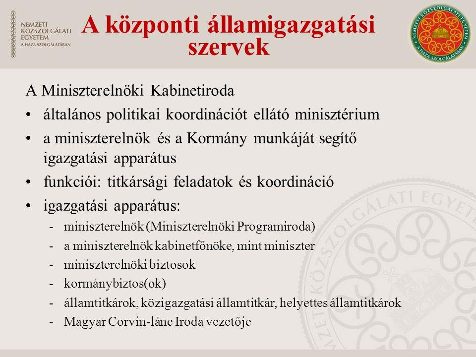 A Miniszterelnöki Kabinetiroda általános politikai koordinációt ellátó minisztérium a miniszterelnök és a Kormány munkáját segítő igazgatási apparátus funkciói: titkársági feladatok és koordináció igazgatási apparátus: -miniszterelnök (Miniszterelnöki Programiroda) -a miniszterelnök kabinetfőnöke, mint miniszter -miniszterelnöki biztosok -kormánybiztos(ok) -államtitkárok, közigazgatási államtitkár, helyettes államtitkárok -Magyar Corvin-lánc Iroda vezetője A központi államigazgatási szervek