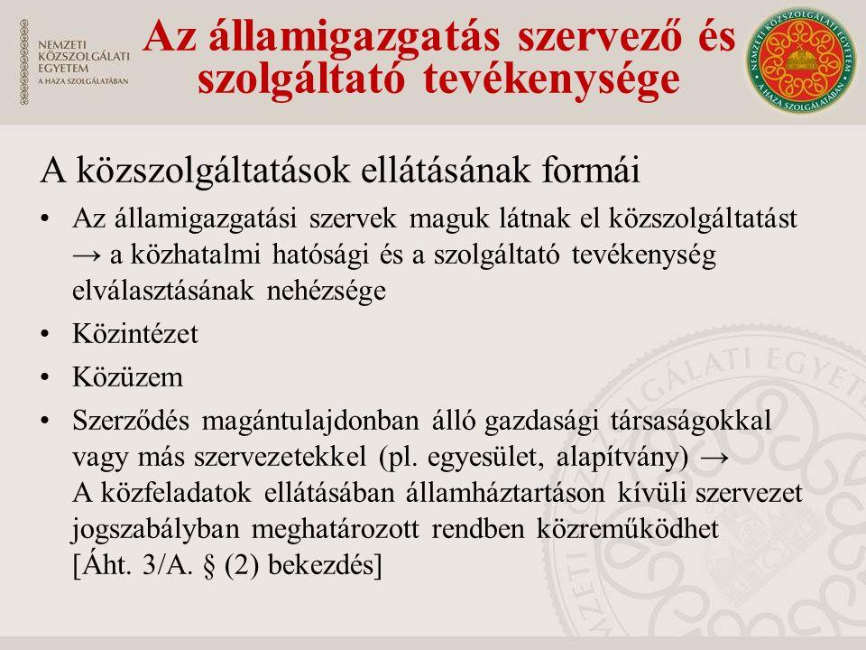 A közszolgáltatások ellátásának formái Az államigazgatási szervek maguk látnak el közszolgáltatást → a közhatalmi hatósági és a szolgáltató tevékenység elválasztásának nehézsége Közintézet Közüzem Szerződés magántulajdonban álló gazdasági társaságokkal vagy más szervezetekkel (pl.
