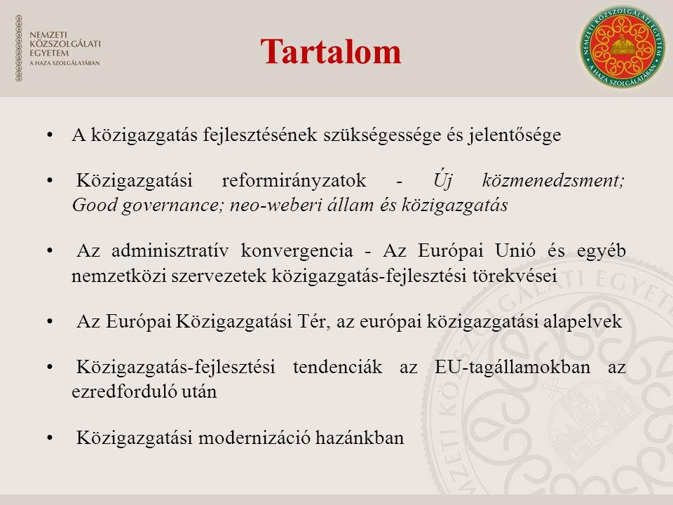 Tartalom A közigazgatás fejlesztésének szükségessége és jelentősége Közigazgatási reformirányzatok - Új közmenedzsment; Good governance; neo-weberi állam és közigazgatás Az adminisztratív konvergencia - Az Európai Unió és egyéb nemzetközi szervezetek közigazgatás-fejlesztési törekvései Az Európai Közigazgatási Tér, az európai közigazgatási alapelvek Közigazgatás-fejlesztési tendenciák az EU-tagállamokban az ezredforduló után Közigazgatási modernizáció hazánkban