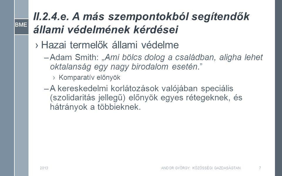 BME II.2.4.e. A más szempontokból segítendők állami védelmének kérdései 2013ANDOR GYÖRGY: KÖZÖSSÉGI GAZDASÁGTAN7 ›Hazai termelők állami védelme –Adam