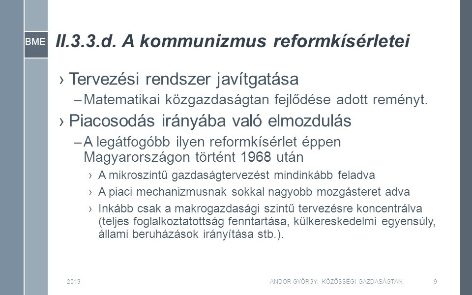 BME 2013ANDOR GYÖRGY: KÖZÖSSÉGI GAZDASÁGTAN10 –Ehhez illeszkedőnek tekinthetjük a kelet-európai országok és a Szovjetunió kapitalizmus irányába való fordulását is.