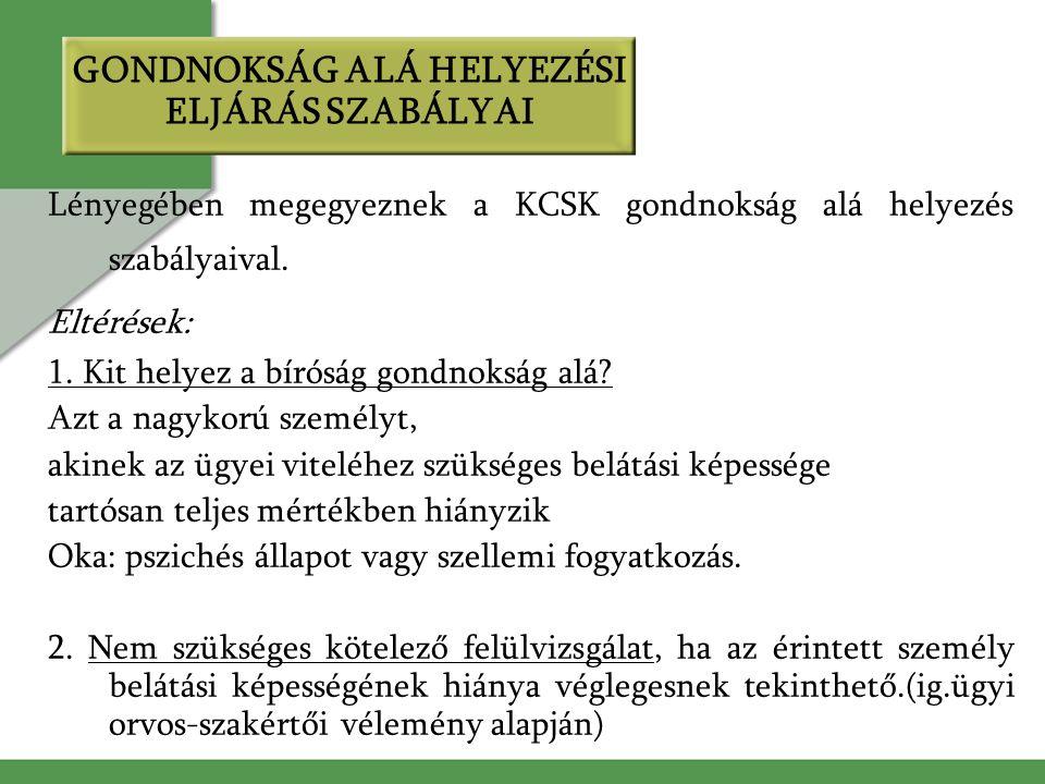 Lényegében megegyeznek a KCSK gondnokság alá helyezés szabályaival.