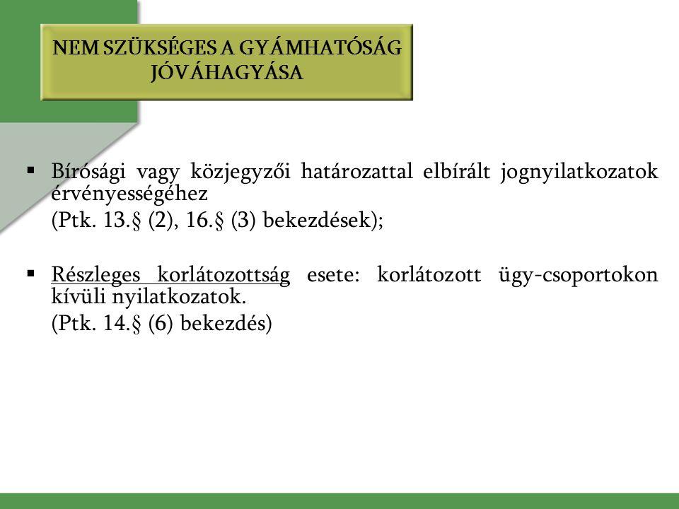  Bírósági vagy közjegyzői határozattal elbírált jognyilatkozatok érvényességéhez (Ptk.
