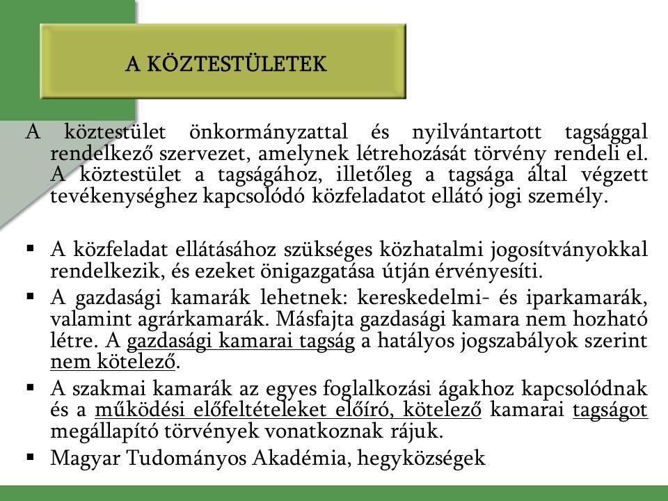 A KÖZTESTÜLETEK A köztestület önkormányzattal és nyilvántartott tagsággal rendelkező szervezet, amelynek létrehozását törvény rendeli el.