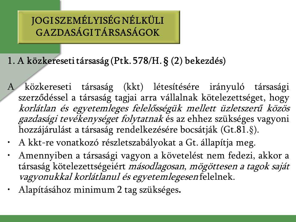 JOGI SZEMÉLYISÉG NÉLKÜLI GAZDASÁGI TÁRSASÁGOK 1. A közkereseti társaság (Ptk.