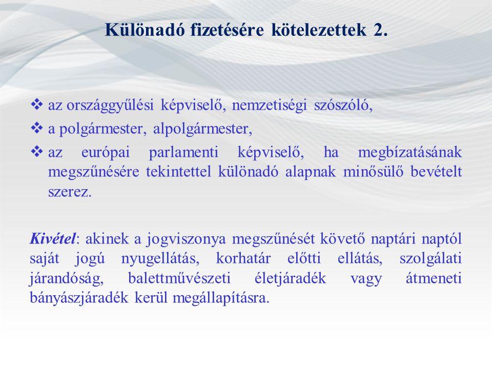 Különadó fizetésére kötelezettek 2.  az országgyűlési képviselő, nemzetiségi szószóló,  a polgármester, alpolgármester,  az európai parlamenti képv