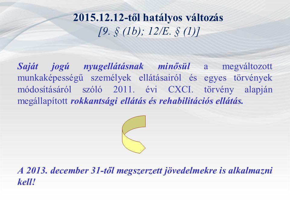 2015.12.12-től hatályos változás [9. § (1b); 12/E. § (1)] Saját jogú nyugellátásnak minősül a megváltozott munkaképességű személyek ellátásairól és eg