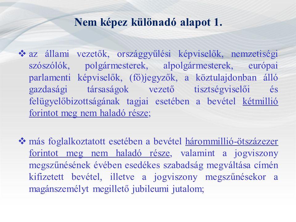 Nem képez különadó alapot 1.  az állami vezetők, országgyűlési képviselők, nemzetiségi szószólók, polgármesterek, alpolgármesterek, európai parlament