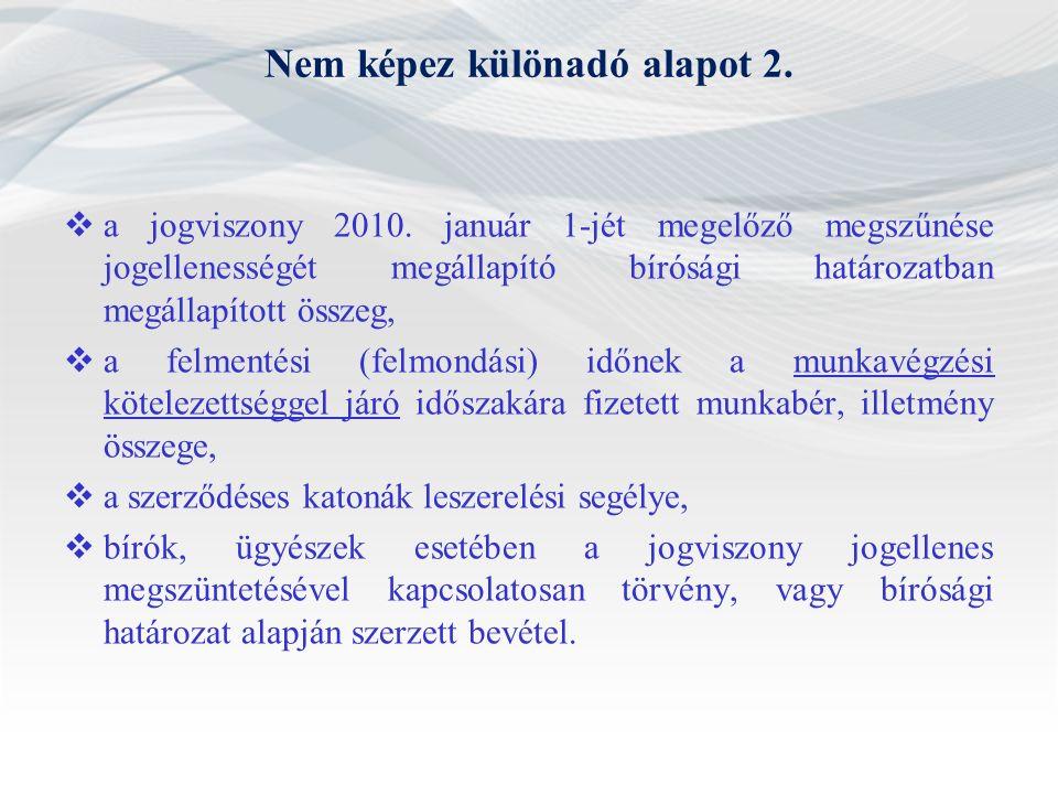Nem képez különadó alapot 2.  a jogviszony 2010. január 1-jét megelőző megszűnése jogellenességét megállapító bírósági határozatban megállapított öss