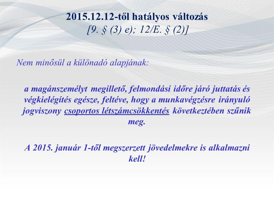 2015.12.12-től hatályos változás [9. § (3) e); 12/E. § (2)] Nem minősül a különadó alapjának: a magánszemélyt megillető, felmondási időre járó juttatá