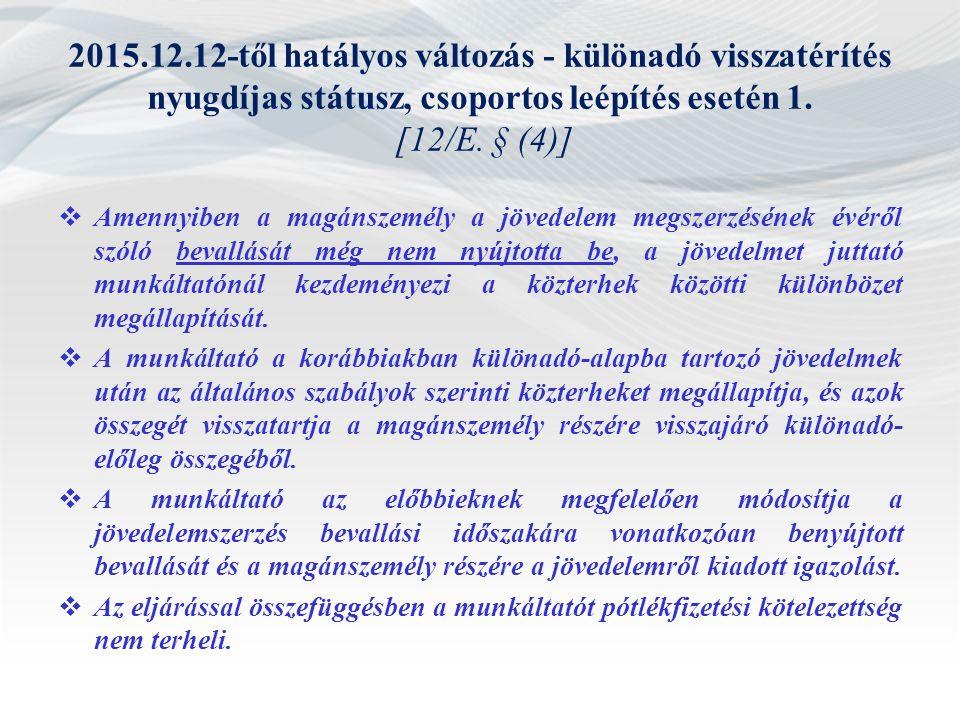 2015.12.12-től hatályos változás - különadó visszatérítés nyugdíjas státusz, csoportos leépítés esetén 1. [12/E. § (4)]  Amennyiben a magánszemély a