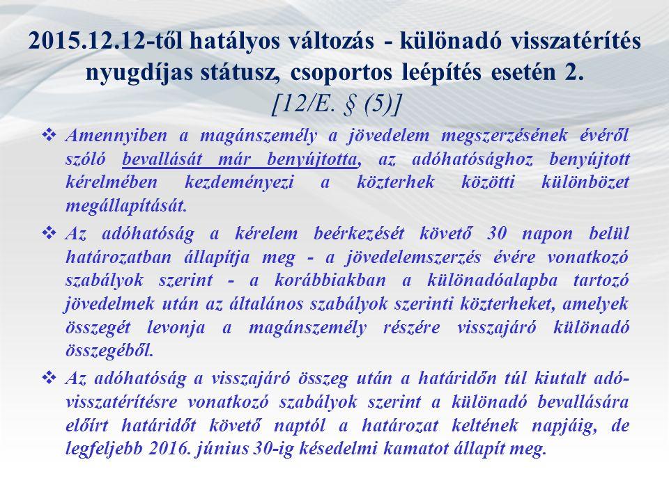 2015.12.12-től hatályos változás - különadó visszatérítés nyugdíjas státusz, csoportos leépítés esetén 2. [12/E. § (5)]  Amennyiben a magánszemély a