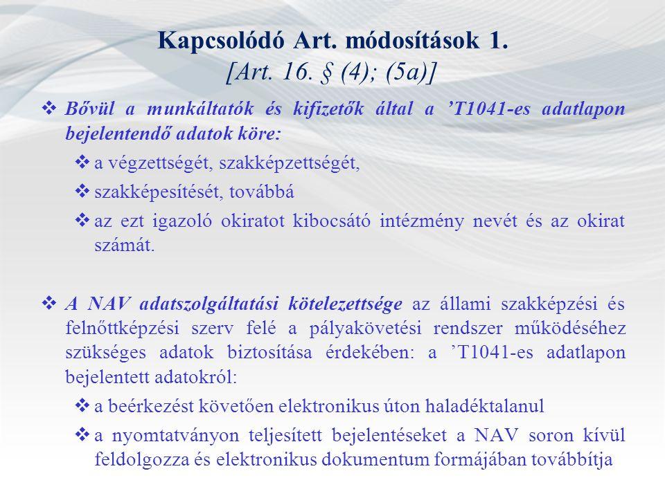 Kapcsolódó Art. módosítások 1. [Art. 16. § (4); (5a)]  Bővül a munkáltatók és kifizetők által a 'T1041-es adatlapon bejelentendő adatok köre:  a vég