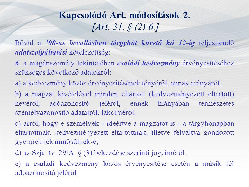 Kapcsolódó Art. módosítások 2. [Art. 31. § (2) 6.] Bővül a '08-as bevallásban tárgyhót követő hó 12-ig teljesítendő adatszolgáltatási kötelezettség: 6