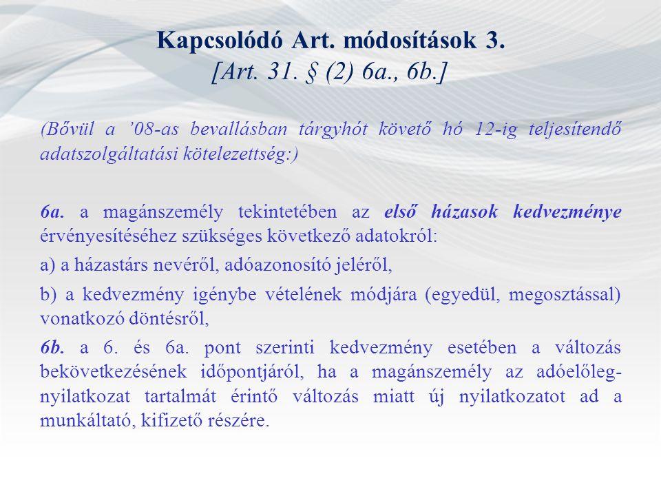 Kapcsolódó Art. módosítások 3. [Art. 31. § (2) 6a., 6b.] (Bővül a '08-as bevallásban tárgyhót követő hó 12-ig teljesítendő adatszolgáltatási kötelezet