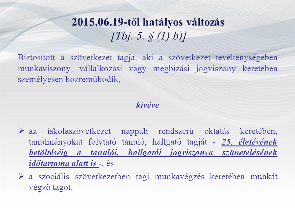 2015.06.19-től hatályos változás [Tbj. 5. § (1) b)] Biztosított a szövetkezet tagja, aki a szövetkezet tevékenységében munkaviszony, vállalkozási vagy