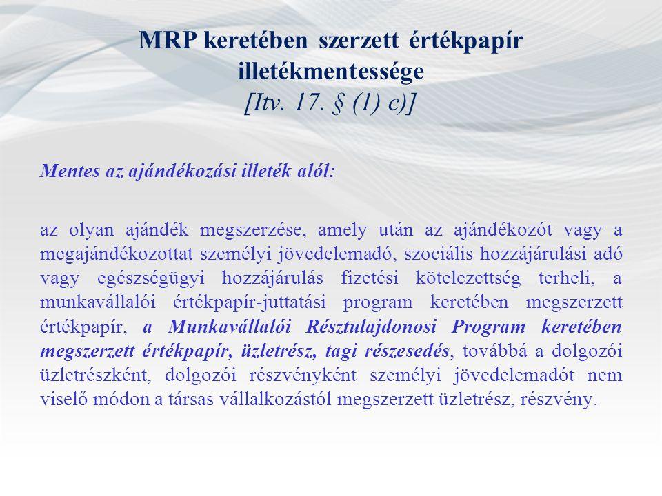 MRP keretében szerzett értékpapír illetékmentessége [Itv. 17. § (1) c)] Mentes az ajándékozási illeték alól: az olyan ajándék megszerzése, amely után