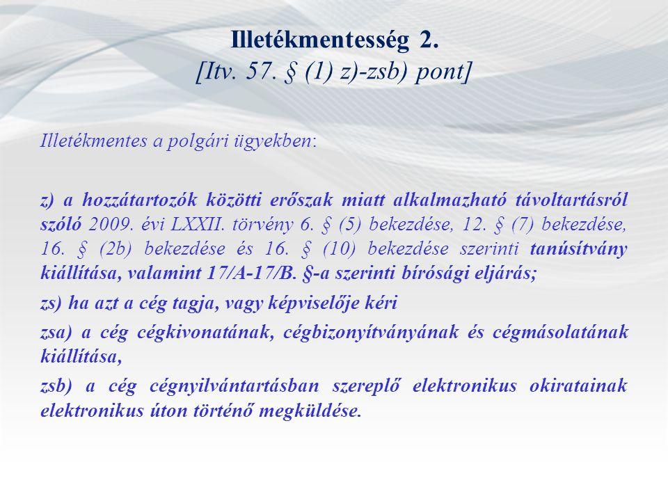 Illetékmentesség 2. [Itv. 57. § (1) z)-zsb) pont] Illetékmentes a polgári ügyekben: z) a hozzátartozók közötti erőszak miatt alkalmazható távoltartásr