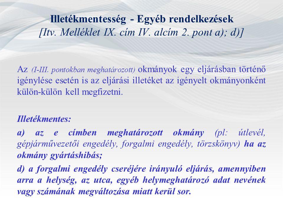 Illetékmentesség - Egyéb rendelkezések [Itv. Melléklet IX. cím IV. alcím 2. pont a); d)] Az (I-III. pontokban meghatározott) okmányok egy eljárásban t