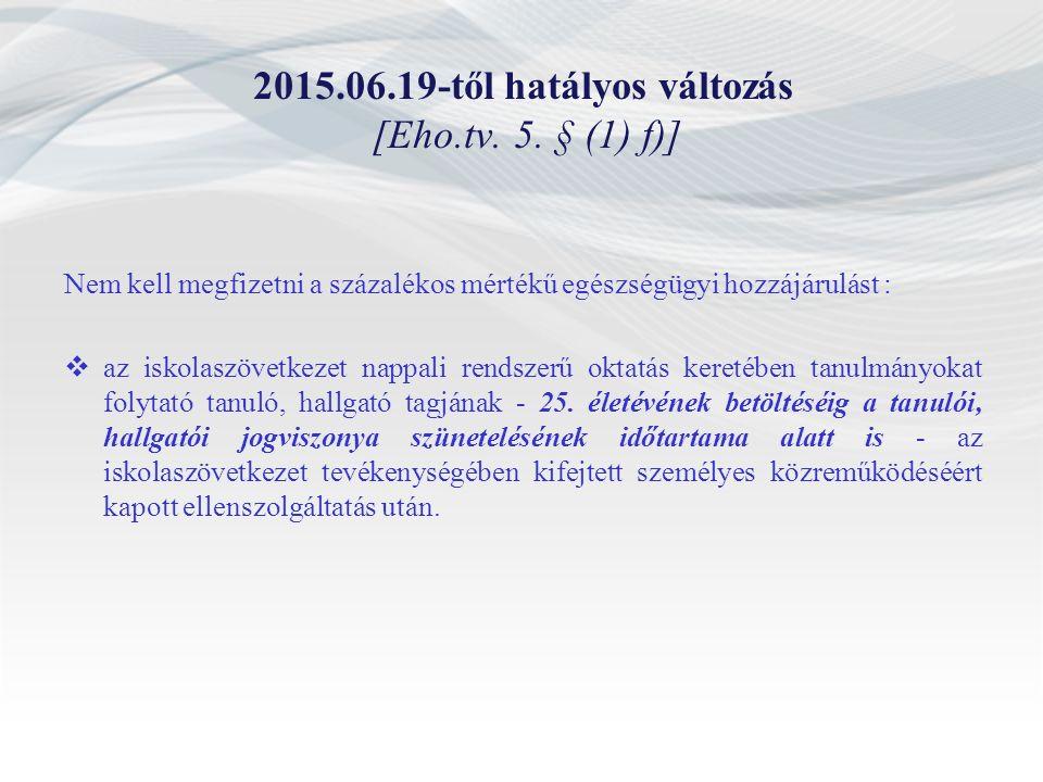 2015.06.19-től hatályos változás [Eho.tv. 5. § (1) f)] Nem kell megfizetni a százalékos mértékű egészségügyi hozzájárulást :  az iskolaszövetkezet na