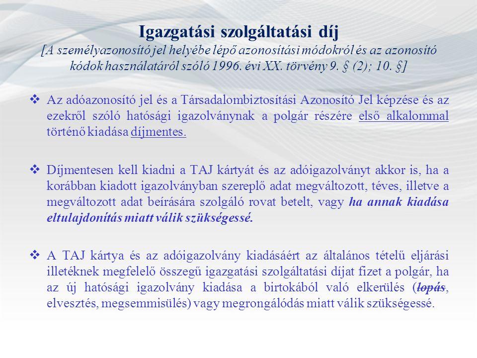 Igazgatási szolgáltatási díj [A személyazonosító jel helyébe lépő azonosítási módokról és az azonosító kódok használatáról szóló 1996. évi XX. törvény