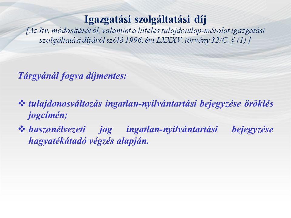 Igazgatási szolgáltatási díj [Az Itv. módosításáról, valamint a hiteles tulajdonilap-másolat igazgatási szolgáltatási díjáról szóló 1996. évi LXXXV. t